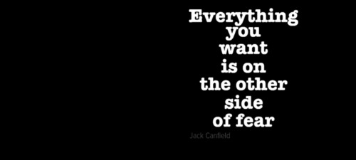 everything--you--want-is-on--the-other--side--of-fear